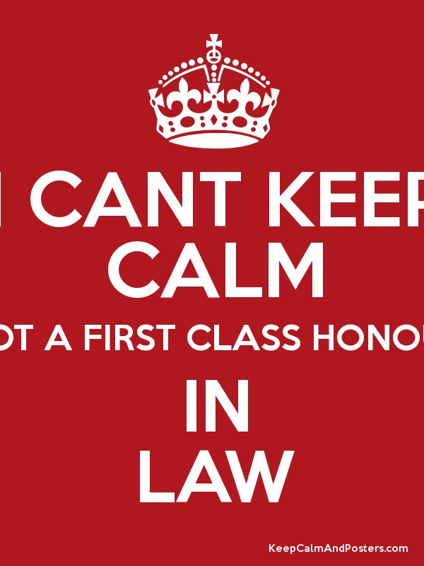 I CANT KEEP CALM I GOT A FIRST CLASS HONOURS IN LAW - Keep Calm and