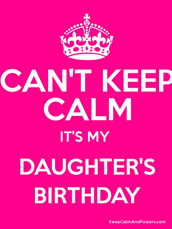 Cant keep calm its my daughters birthday keep calm and cant keep calm its my daughters birthday poster altavistaventures Gallery