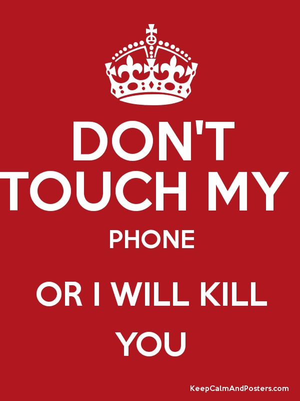 don t touch my phone or i will kill you keep calm and posters