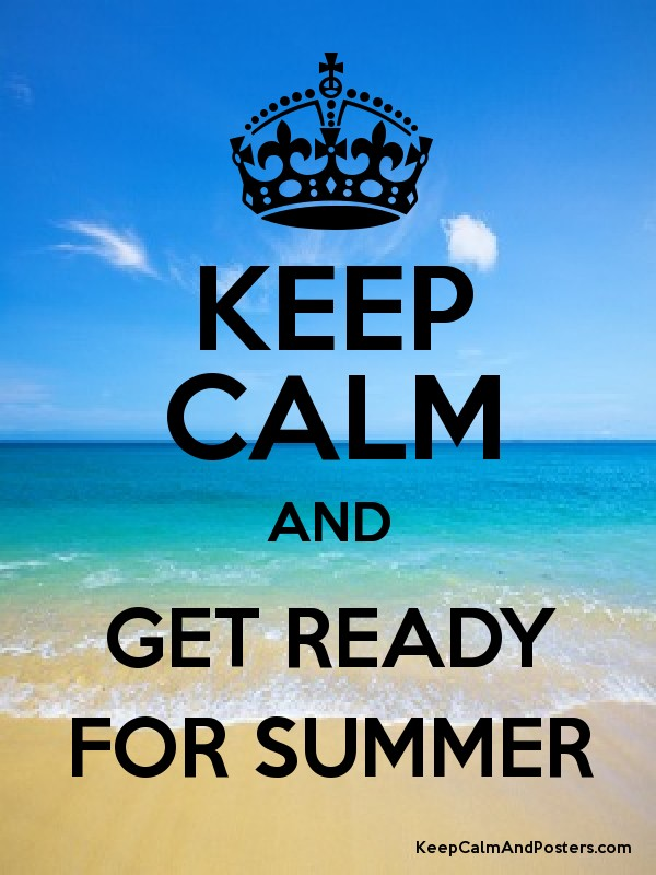 KEEP CALM AND GET READY FOR SUMMER - Keep Calm and Posters Generator ... efd3f38e032