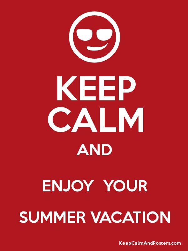 KEEP CALM AND ENJOY YOUR SUMMER VACATION - Keep Calm and Posters Generator, M...