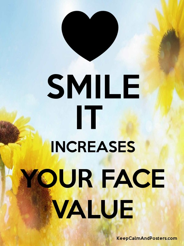 """""""Smile -- it increases your face value."""""""