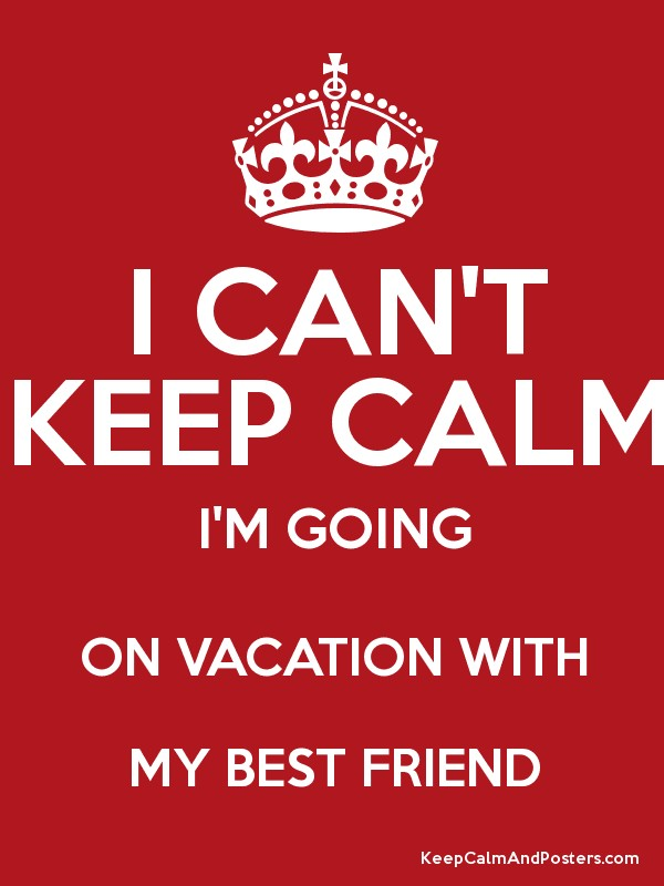 I can 39 t keep calm i 39 m going on vacation with my best for Where can i go on vacation