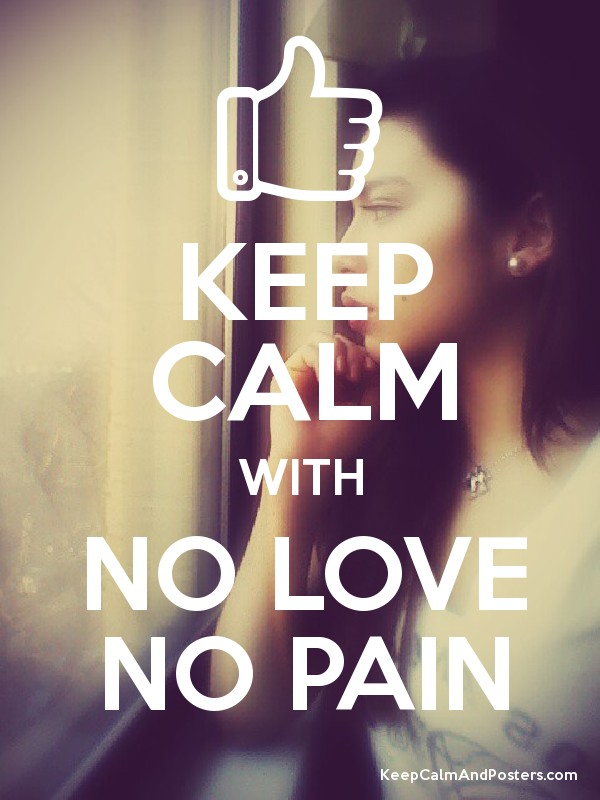 keep calm with no love no pain keep calm and posters generator