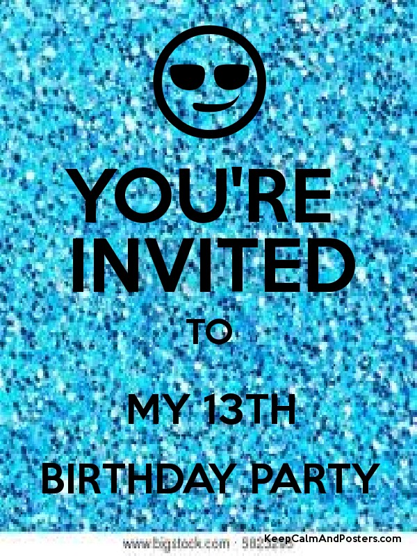 You Re Invited To My 13th Birthday Party Poster