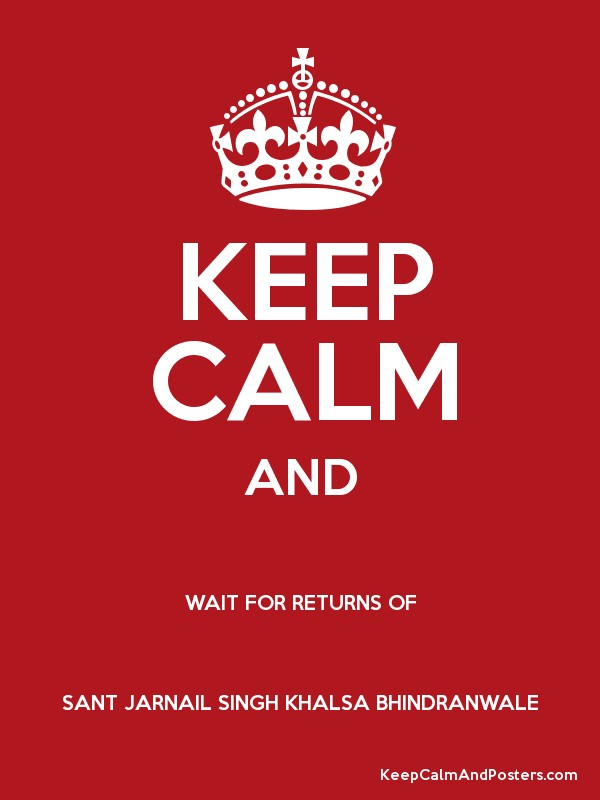Keep Calm And Wait For Returns Of Sant Jarnail Singh Khalsa Bhindranwale Keep Calm And Posters Generator Maker For Free Keepcalmandposters Com