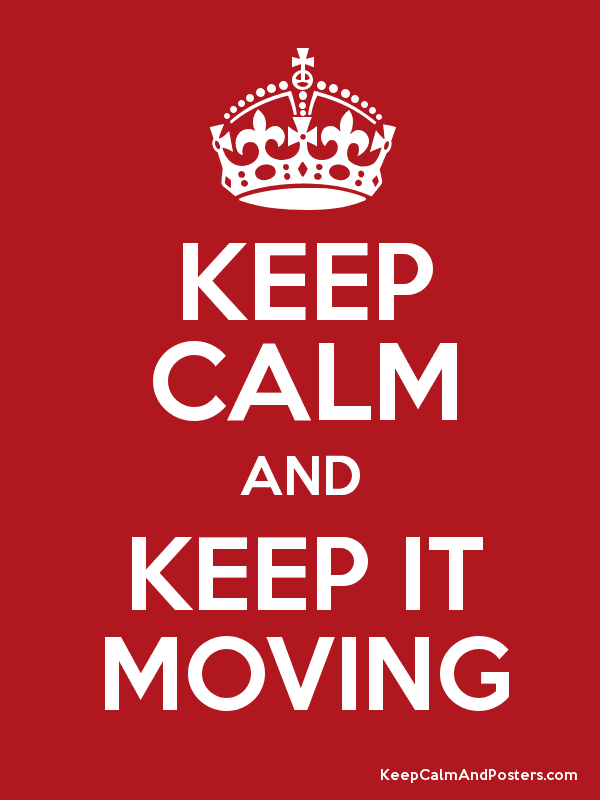 KEEP CALM AND KEEP IT MOVING - Keep Calm and Posters ...