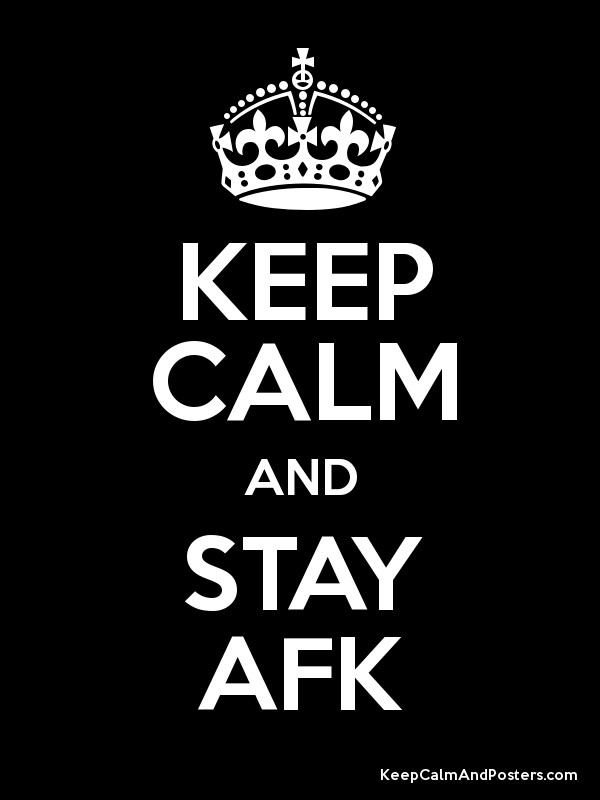 KEEP CALM AND STAY AFK Poster
