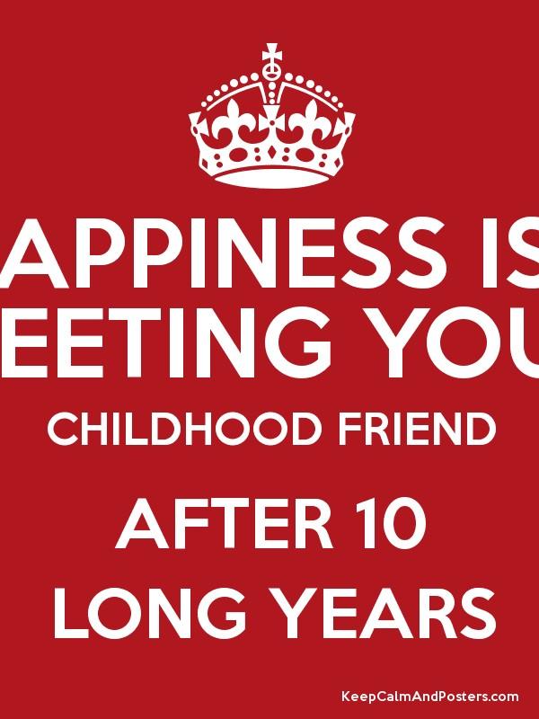 happiness is meeting your childhood friend after 10 long years