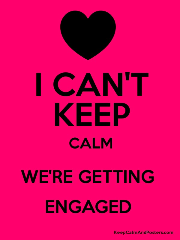 i can t keep calm we re getting engaged keep calm and posters