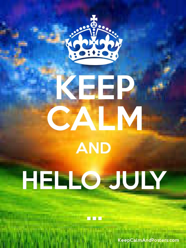 KEEP CALM AND HELLO JULY ... Poster