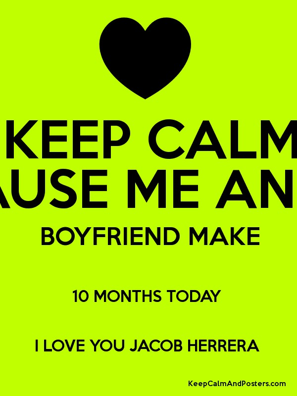 KEEP CALM BECAUSE ME AND MY BOYFRIEND MAKE 10 MONTHS TODAY ...
