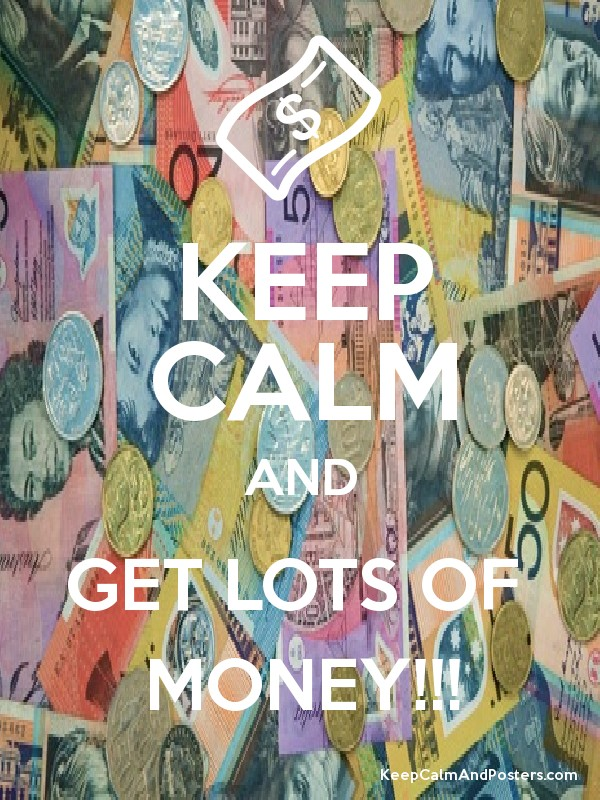 Lots And Lots Of Money : Keep calm and get lots of money poster