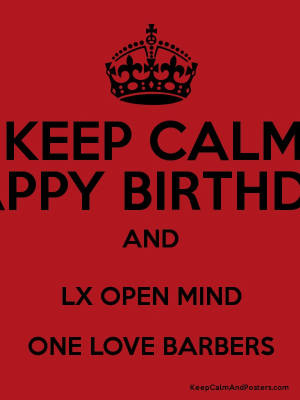 keep calm happy birthday and lx open mind one love barbers keep calm and posters generator. Black Bedroom Furniture Sets. Home Design Ideas