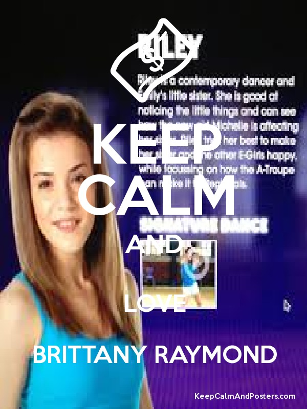 KEEP CALM AND LOVE BRITTANY RAYMOND Poster: www.keepcalmandposters.com/poster/keep-calm-and-love-brittany-raymond