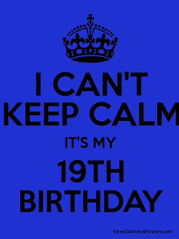 5085206 i can't keep calm it's my 19th birthday keep calm and posters