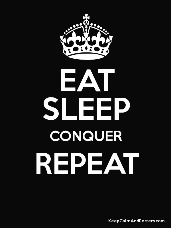 Eat Sleep Conquer Repeat Keep Calm And Posters Generator Maker