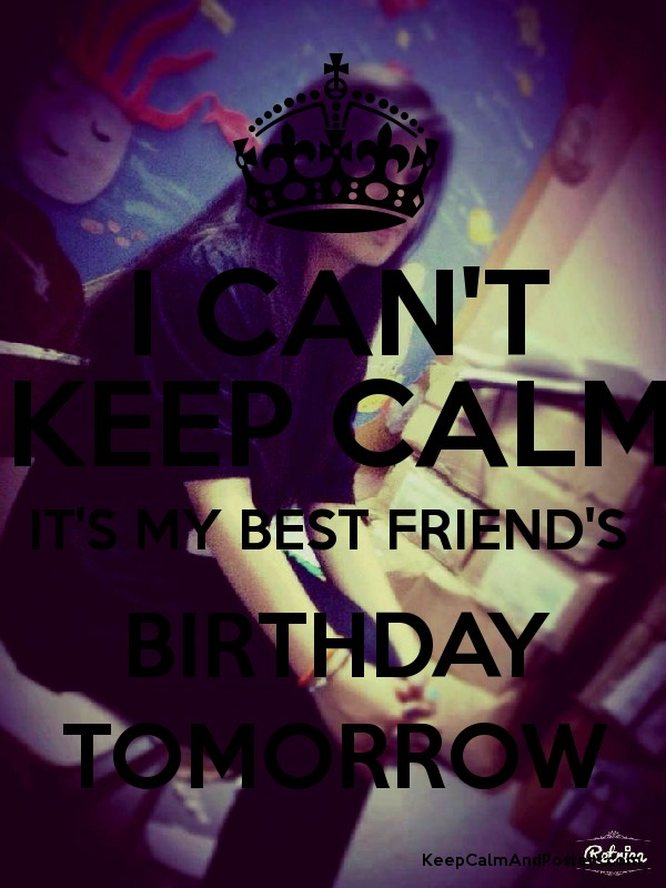 Keep calm its my birthday photo t i cant keep calm its my best friends birthday tomorrow poster thecheapjerseys Images