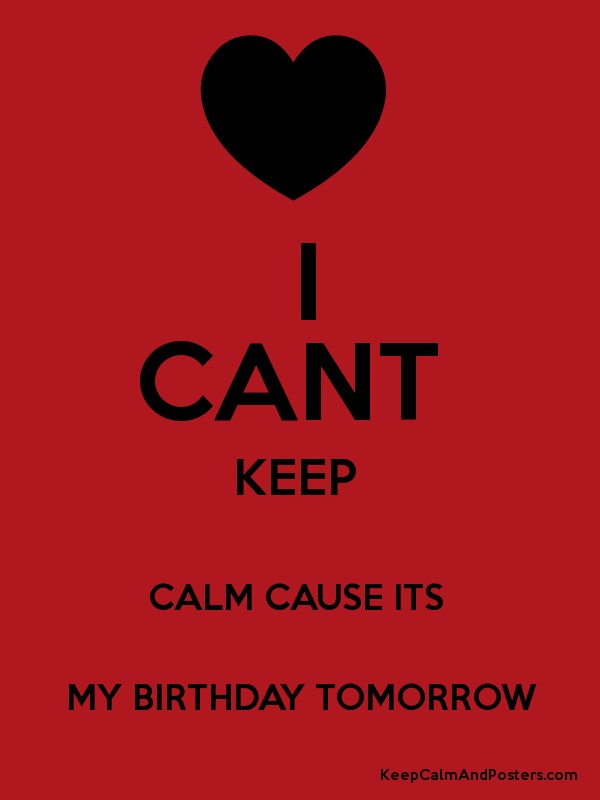 I Cant Keep Calm Cause Its My Birthday Tomorrow Keep Calm And