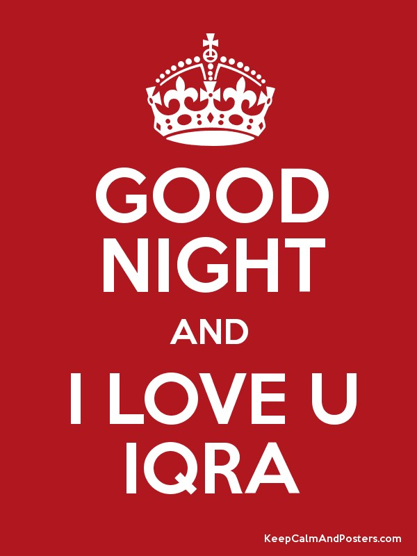 GOOD NIGHT AND I LOVE U IQRA Keep Calm And Posters Generator Mesmerizing Love U Images For Her