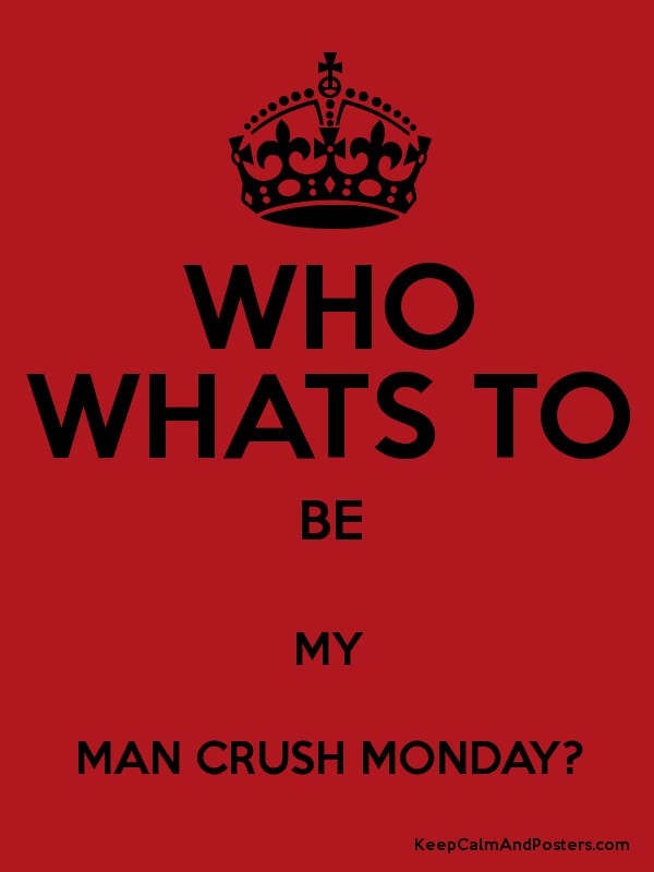who wants to be my man crush monday quotes man crush