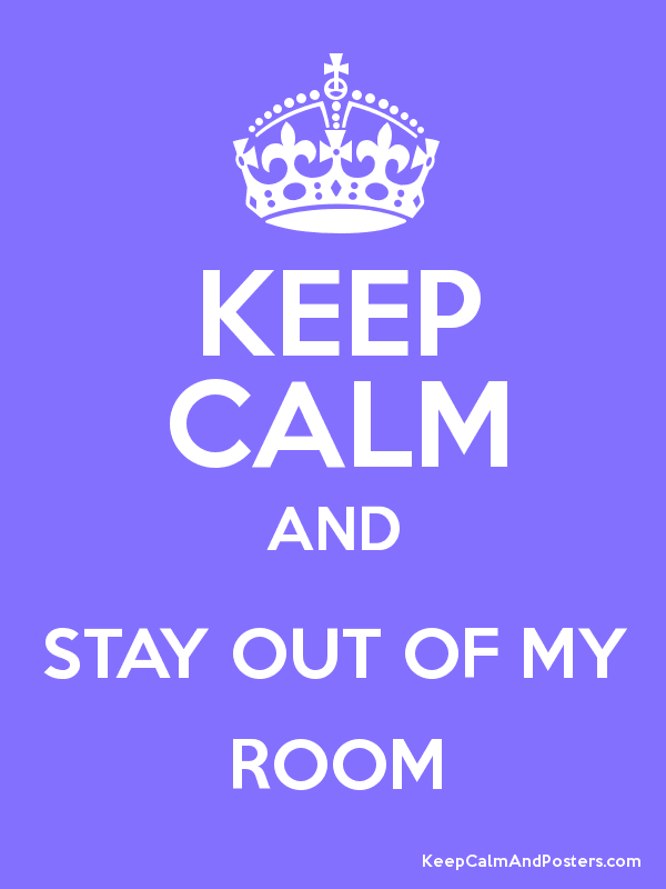 Keep Calm And Stay Out Of My Room  Keep Calm And Posters. Modern Kitchen Materials. Modern Kitchen Cabinets In Kerala. Country Chair Pads For Kitchen. Cerise Pink Kitchen Accessories. Modern Kitchen Cabinet Doors Replacement. Blind Corner Kitchen Cabinet Organizers. Kitchen Shelves Storage. Modern Kitchen Wall Decor