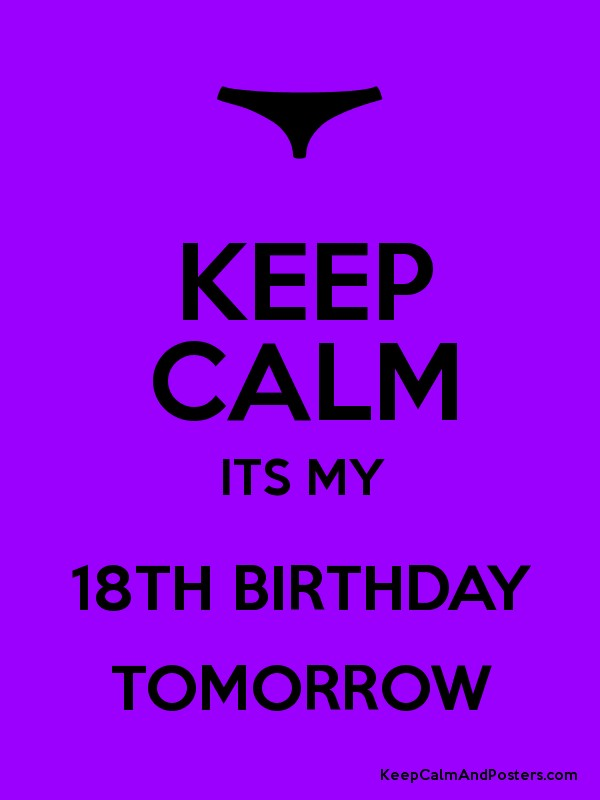 Keep calm its my 18th birthday tomorrow keep calm and posters keep calm its my 18th birthday tomorrow poster altavistaventures Gallery
