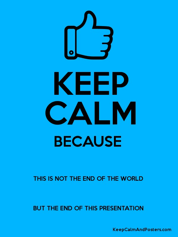 KEEP CALM BECAUSE THIS IS NOT THE END OF THE WORLD BUT THE ...