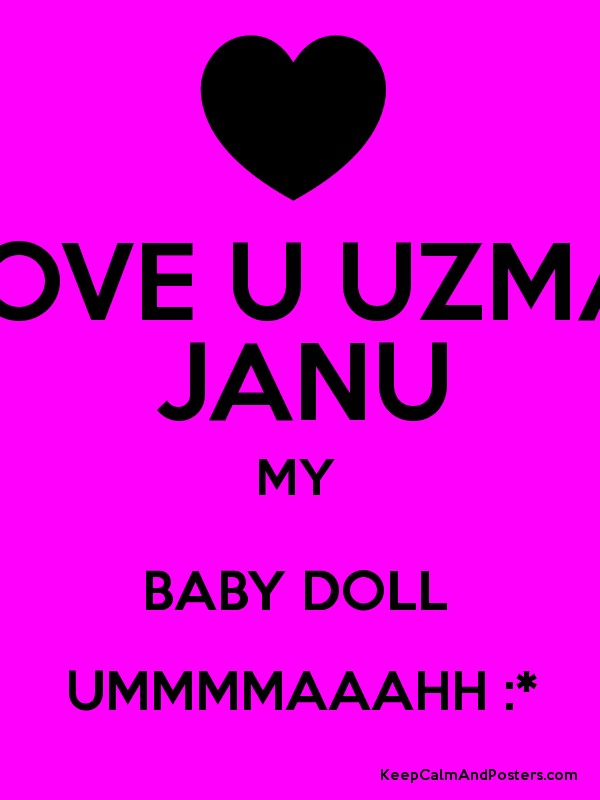 Love U Janu Wallpapers : LOVE U UZMA JANU MY BABY DOLL UMMMMAAAHH :* Poster
