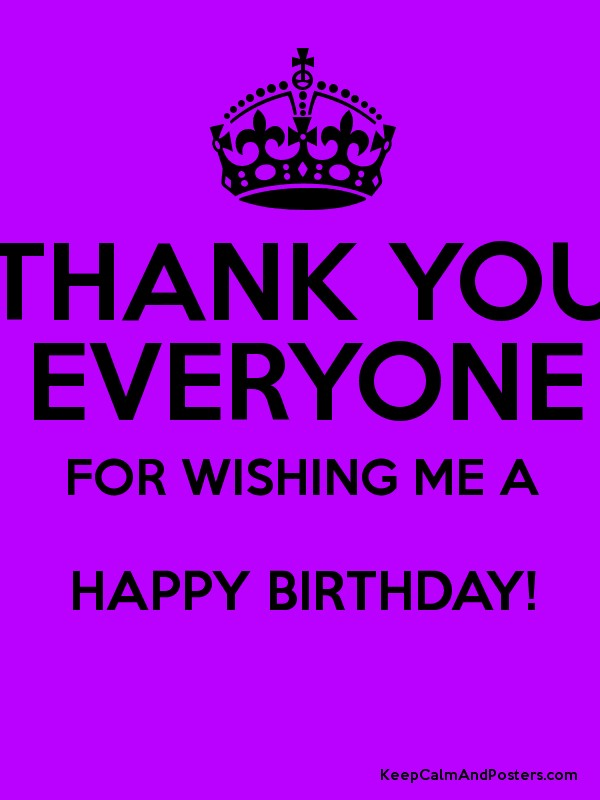 Thank You Everyone For Wishing Me A Happy Birthday Poster Thanks For Wishing Me Happy Birthday