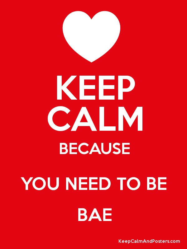 Keep calm because you need to be bae keep calm and posters keep calm because you need to be bae poster sciox Gallery