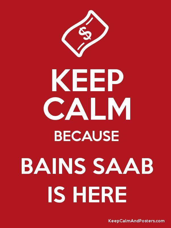 KEEP CALM BECAUSE BAINS SAAB IS HERE - Keep Calm and Posters ...