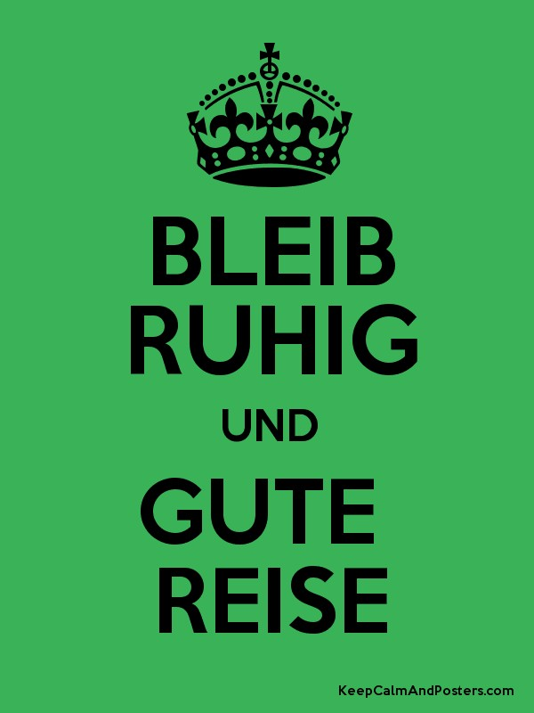 BLEIB RUHIG UND GUTE REISE  Keep Calm and Posters Generator