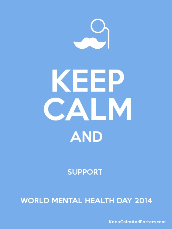 KEEP CALM AND SUPPORT WORLD MENTAL HEALTH DAY 2014 Poster