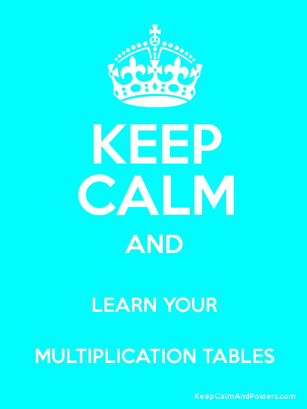 KEEP CALM AND LEARN YOUR MULTIPLICATION TABLES - Keep Calm and ...