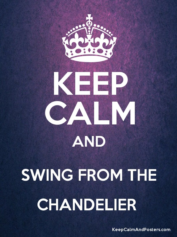 Keep calm and swing from the chandelier keep calm and posters keep calm and swing from the chandelier poster aloadofball Image collections