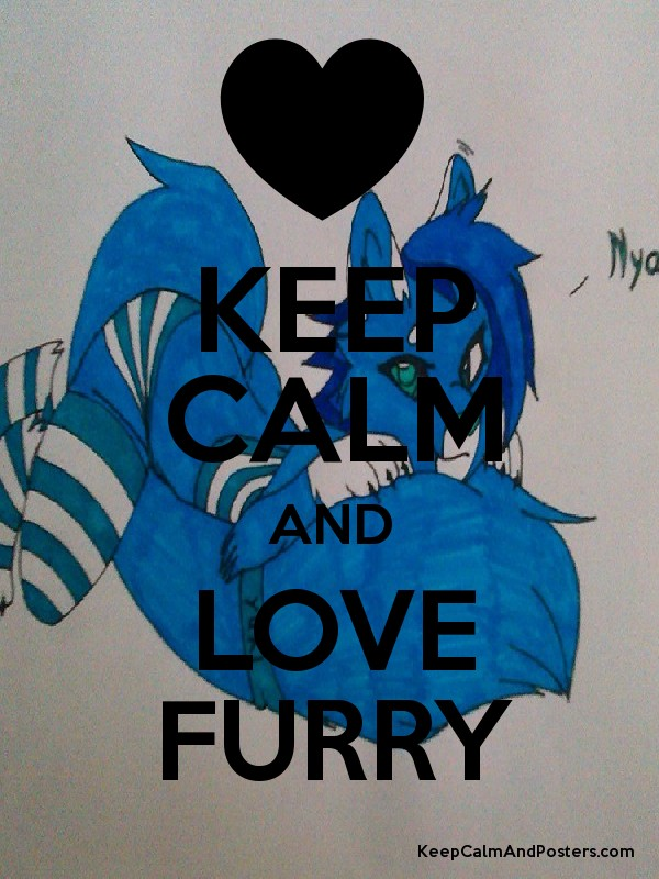 KEEP CALM AND LOVE FURRY - Keep Calm and Posters Generator