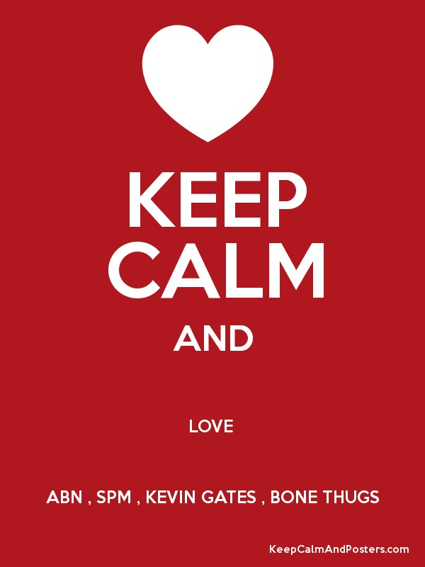 KEEP CALM AND LOVE ABN , SPM , KEVIN GATES , BONE THUGS Poster