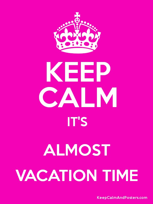 KEEP CALM ITS ALMOST VACATION TIME Poster