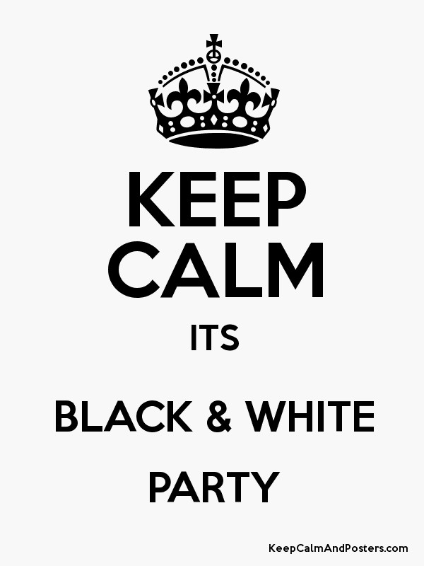 Keep calm its black white party poster