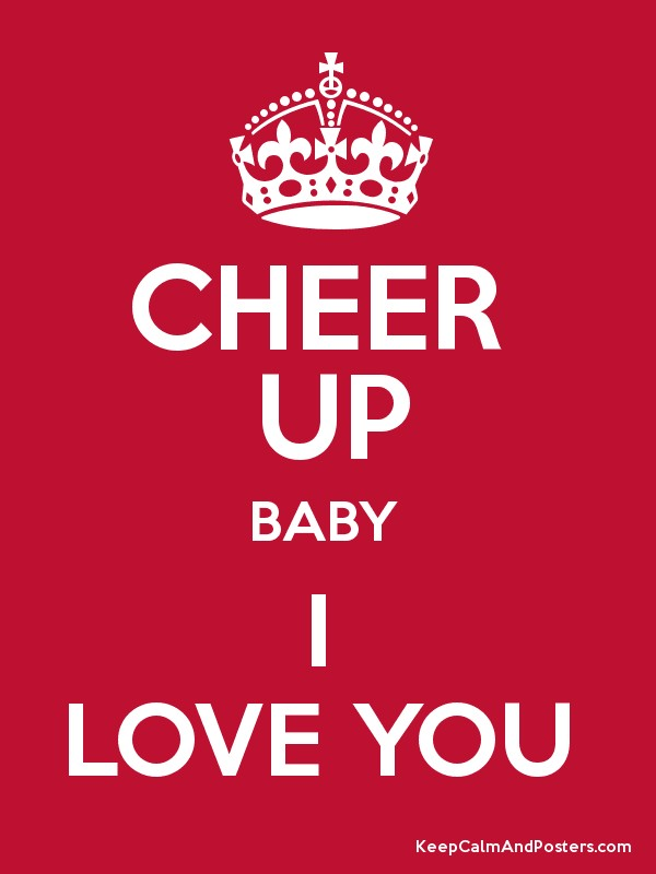 cheer up baby i love you keep calm and posters generator maker