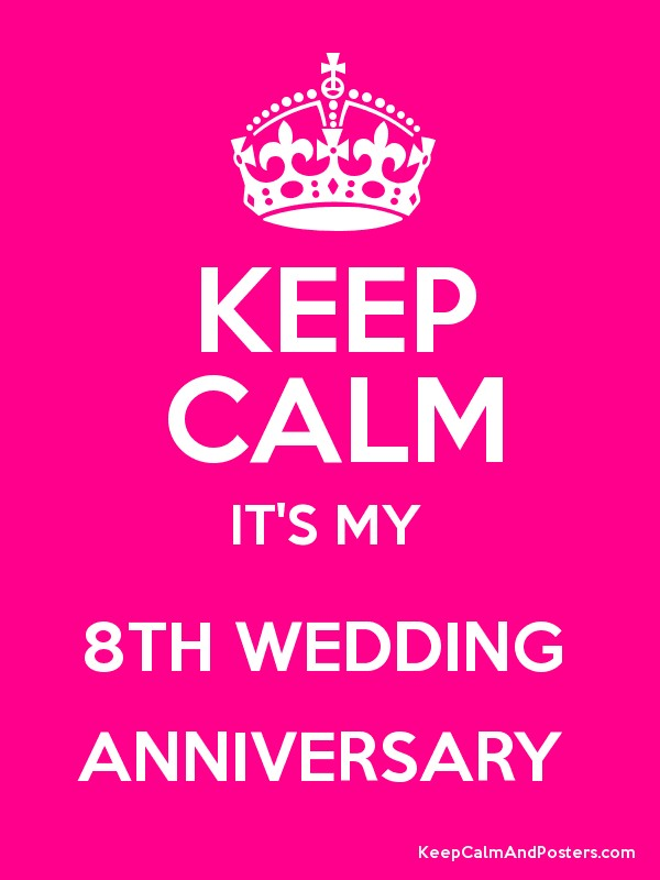 Keep Calm It S My 8th Wedding Anniversary Poster