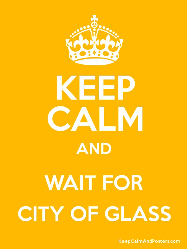 KEEP CALM AND WAIT FOR CITY OF GLASS Poster