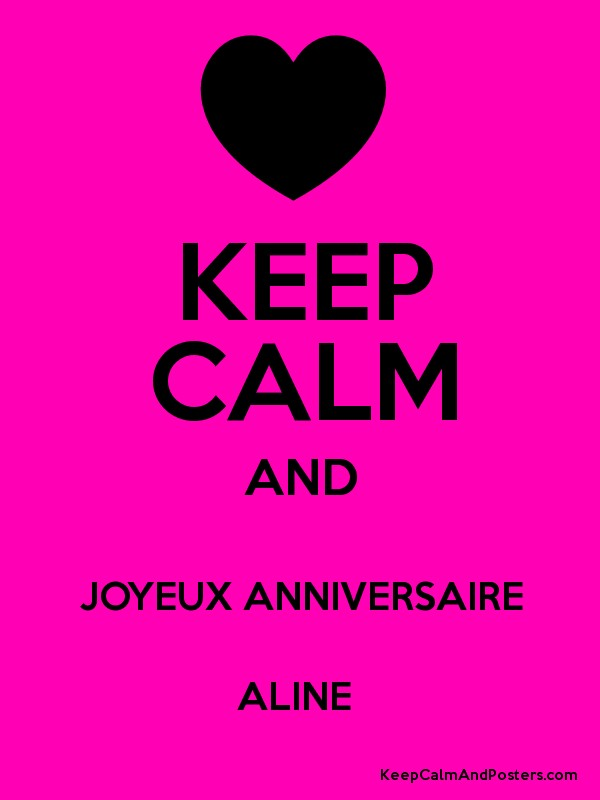 Keep Calm And Joyeux Anniversaire Aline Keep Calm And Posters