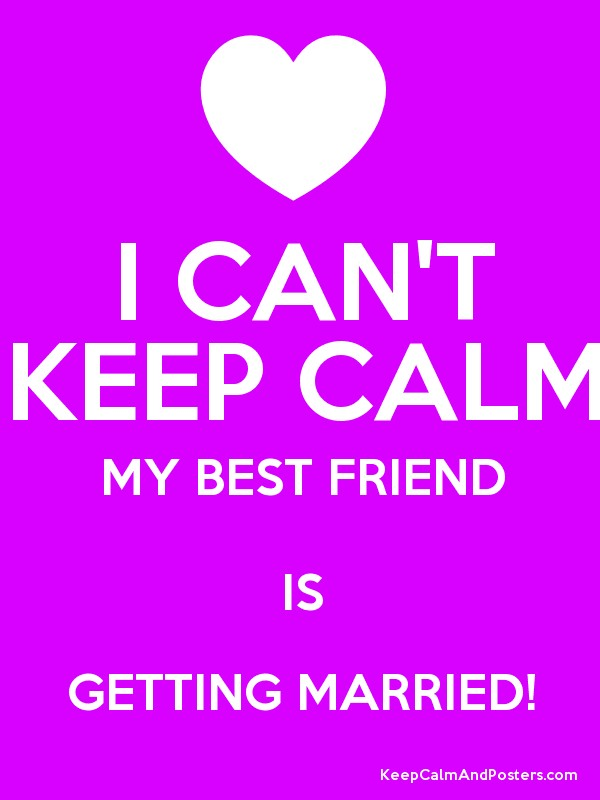 I Can T Keep Calm My Best Friend Is Getting Married Poster