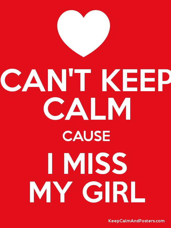 CANT KEEP CALM CAUSE I MISS MY GIRL Poster