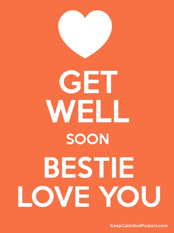 get well soon bestie love you keep calm and posters generator