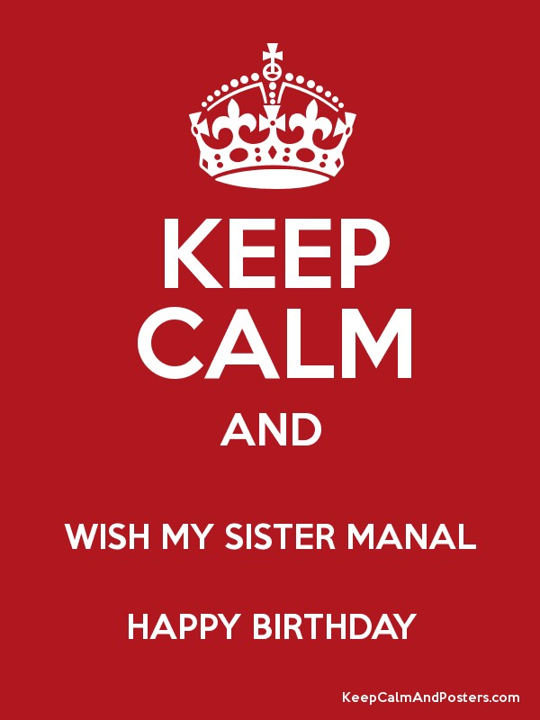 KEEP CALM AND WISH MY SISTER MANAL HAPPY BIRTHDAY Poster