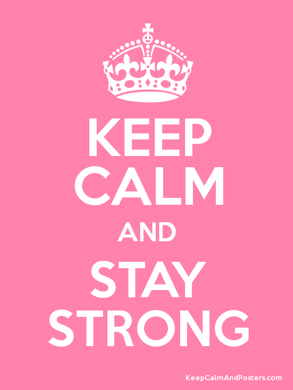 KEEP CALM AND STAY STRONG - Keep Calm and Posters Generator, Maker ...