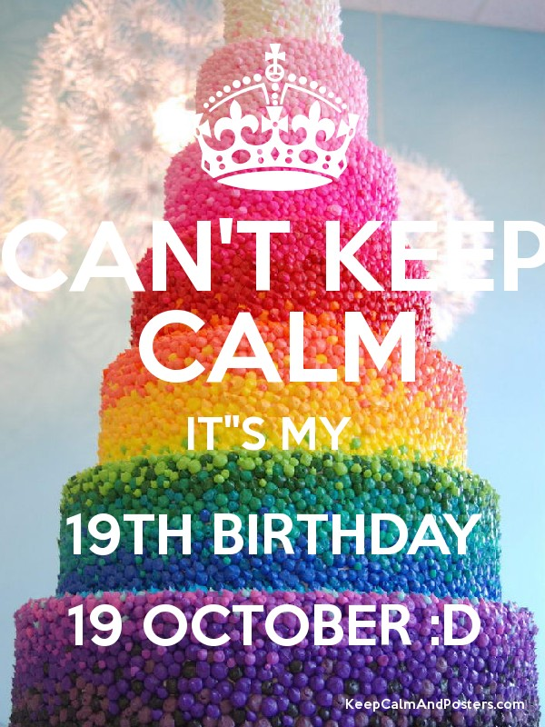 CANT KEEP CALM ITS MY 19TH BIRTHDAY 19 OCTOBER D Poster